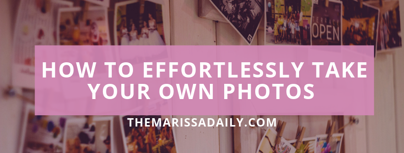 How to Effortlessly Take Your Own Photos