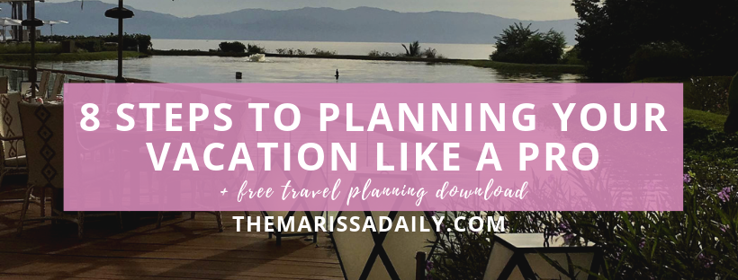 An 8 Step Guide to Planning Your Vacation Like a Pro (2019)